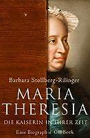 Maria Theresia: Die Kaiserin in ihrer Zeit