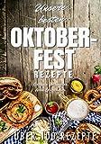 Unsere besten Oktoberfest Rezepte: Für Fleischliebhaber und Vegetarier: EINFACH, SCHNELL UND LECKER! Über 100 Rezepte - Von herzhaft bis süß: ... nachzumachen (Oktoberfest Buch Band, Band 3)