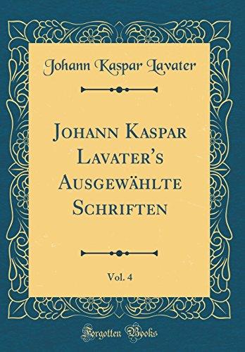 Johann Kaspar Lavater's Ausgewählte Schriften, Vol. 4 (Classic Reprint)
