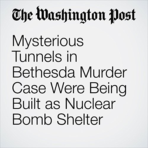 Mysterious Tunnels in Bethesda Murder Case Were Being Built as Nuclear Bomb Shelter copertina
