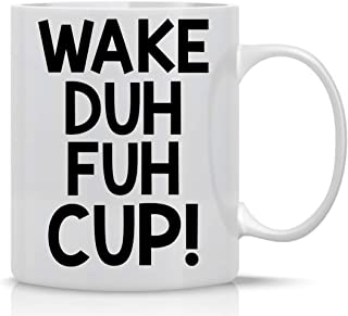 Wake Duh Fuh Cup! 11oz Funny Coffee Mug With Sayings Inspirational Sarcasm Desk Office Decor For Women Men Boss Coworker E...