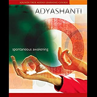 Spontaneous Awakening                   By:                                                                                                                                 Adyashanti                               Narrated by:                                                                                                                                 Adyashanti                      Length: 7 hrs and 28 mins     560 ratings     Overall 4.4