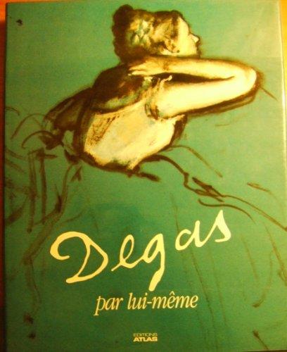 Degas par lui-même : Tableaux, dessins, extraits de la correspondance et des carnets de notes de Degas...