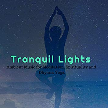 Tranquil Lights - Ambient Music For Meditation, Spirituality And Dhyana Yoga