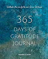 365 Days of Gratitude: Commit to the life-changing power of gratitude by creating a sustainable practice