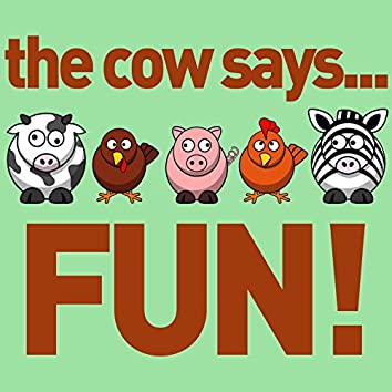 The Cow Says... Fun! - 60 Silly Sound Effects for Laughing and Learning with Your Child: Animal Sounds, Planes, Trains, And More!