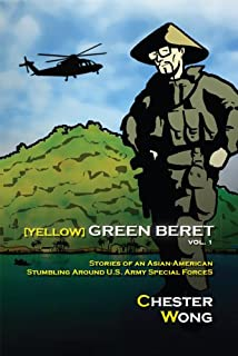 Yellow Green Beret : Stories of an Asian-American Stumbling Around U.S. Army Special Forces