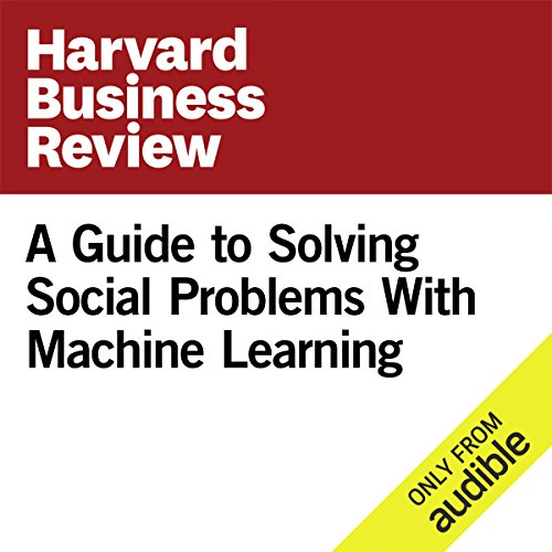 A Guide to Solving Social Problems With Machine Learning                   By:                                                                                                                                 Jon Kleinberg,                                                                                        Jens Ludwig,                                                                                        Sendhil Mullainathan                               Narrated by:                                                                                                                                 Fleet Cooper                      Length: 21 mins     Not rated yet     Overall 0.0
