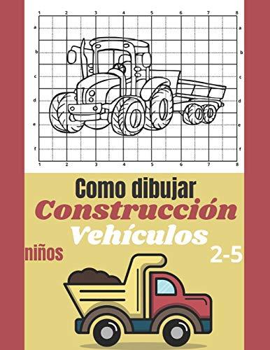 Como dibujar Construcción Vehículos: La construcción mejoró desde los 2 a los 5 años: tractores de arrastre, topadoras, grúas, camiones, excavadoras, dumper y mucho más.