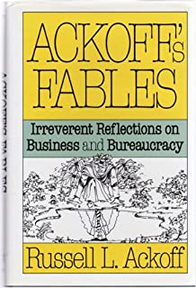 Ackoff's Fables: Irreverent Reflections on Business and Bureaucracy