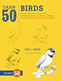 Draw 50 Birds: The Step-by-Step Way to Draw Chickadees, Peacocks, Toucans, Mallards,