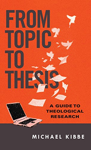 From Topic to Thesis: A Guide to Theological Research