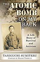 The Atomic Bomb on My Back: A Life Story of Survival and Activism