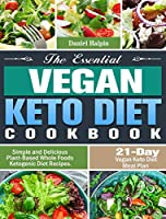 The Essential Vegan Keto Diet Cookbook: Simple and Delicious Plant-Based Whole Foods Ketogenic Diet Recipes. (21-Day Vegan Keto Diet Meal Plan)