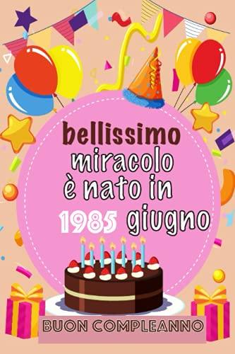 Beautiful Miracle è nato nel giugno 1985 Buon compleanno: Notebook Journal | Regalo di compleanno per chi è nato a 1985 | Regalo di compleanno per ... a 1985 | Regalo di compleanno per ragazze che