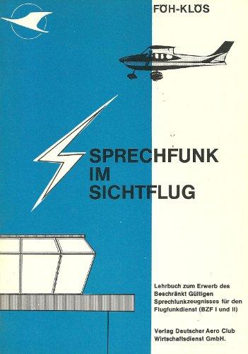 Sprechfunk im Sichtflug - Lehrbuch zum Erwerb des beschränkt gültigen Sprechfunkzeugnisses für den Flugfunkdienst (BZF I + II)