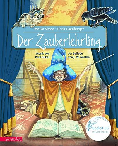 Der Zauberlehrling: Das Konzert von Paul Dukas zur Ballade von Johann Wolfgang von Goethe: Die Musik von Paul Dukas zur Ballade von Johann Wolfgang von Goethe (Musikalisches Bilderbuch mit CD)