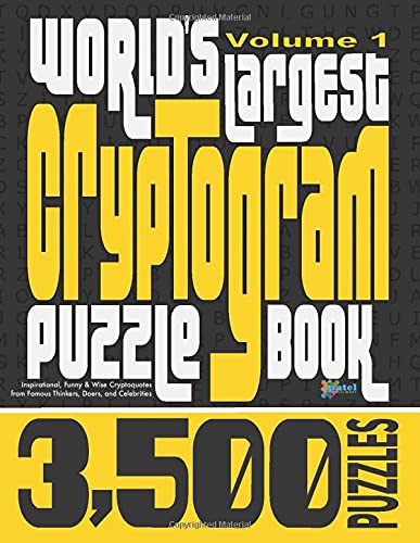 World's Largest Cryptogram Puzzle Book: 3,500 Inspirational, Funny & Wise Cryptoquotes from Famous Thinkers, Doers, and Celebrities (Volume 1)