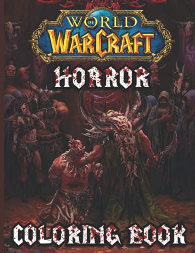 World Of Warcraft Horror Coloring Book: The Color Wonder World Of Warcraft Horror Adult Monsters Nightmare Freak Of Serial Killers Halloween Coloring Books For Women And Men (Unofficial)