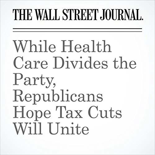 While Health Care Divides the Party, Republicans Hope Tax Cuts Will Unite audiobook cover art