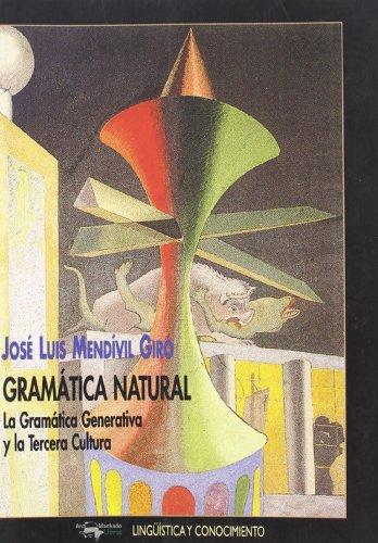 Gramática natural: La Gramática Generativa y la Tercera Cultura (Lingüística y conocimiento)
