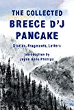 The Collected Breece D'J Pancake: Stories, Fragments, Letters