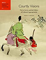 Courtly Visions: The Ise Stories and the Politics of Cultural Appropriation (Japanese Visual Culture)