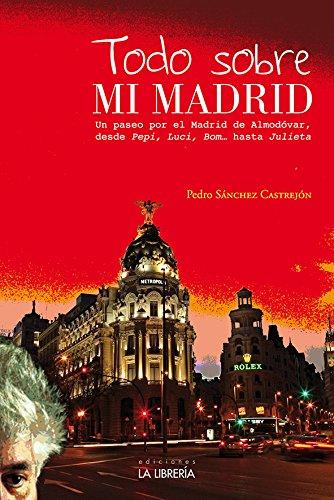 Todo sobre mi Madrid: Un paseo por el Madrid de Almodóvar, desde Pepi, Luci, Bom ...hasta Julieta