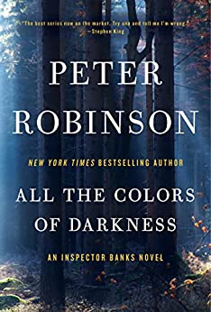 All the Colors of Darkness: An Inspector Banks Novel (Inspector Banks series Book 18) by [Peter Robinson]