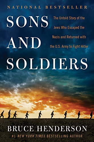 Sons and Soldiers: The Untold Story of the Jews Who Escaped the Nazis and Returned with the U.S. Arm