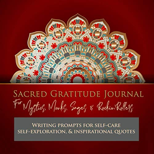 Sacred Gratitude Journal, Writing prompts for self-care, self-exploration, & inspirational quotes: For Mystics, Monks, Sages & Rockin' Rollers 🔥