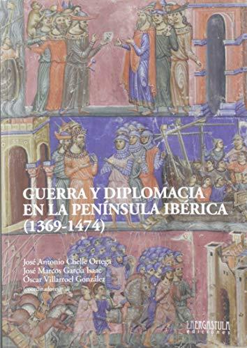 Guerra y diplomacia en la península ibérica (1369-1474) (Historia y Arte)