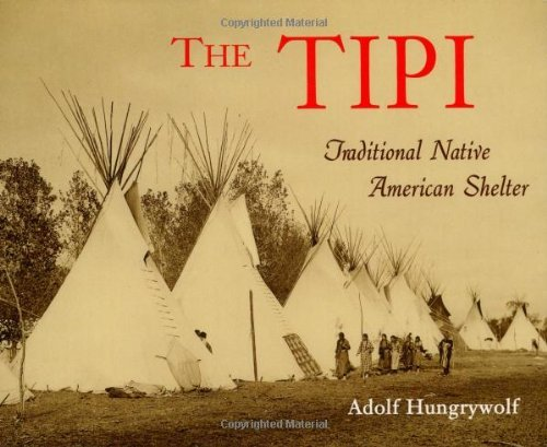 The Tipi: Traditional Native American Shelter (English Edition)