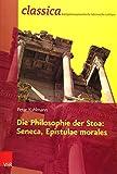 Die Philosophie der Stoa: Seneca, Epistulae morales (Classica Kompetenzorientierte Lateinische Lekture) - Peter Kuhlmann