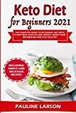 Keto Diet for Beginners 2021: The Complete Guide to Ketogenic Diet with 21-Day Meal Plan to Lose Weight, Boost Your Metabolism and Stay Healthy, Including Simple and Delicious Recipes