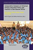 Comparative Analysis on Universal Primary Education Policy and Practice in Sub-saharan Africa: The Cases of Ghana, Kenya, Malawi and Uganda (Pittsburgh Studies in Comparative and International Education)