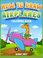 How to Draw Airplanes for Kids 4-8: A Gorgeous Coloring book for all childrens with cutie airplanes