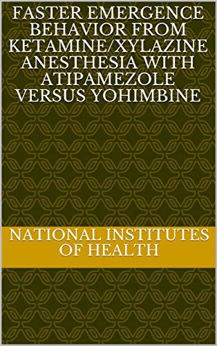 Faster emergence behavior from ketamine/xylazine anesthesia with atipamezole versus yohimbine (English Edition)