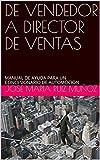 DE VENDEDOR A DIRECTOR DE VENTAS: MANUAL DE AYUDA PARA UN CONCESIONARIO DE AUTOMOCION...