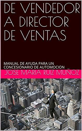 DE VENDEDOR A DIRECTOR DE VENTAS: MANUAL DE AYUDA PARA UN CO
