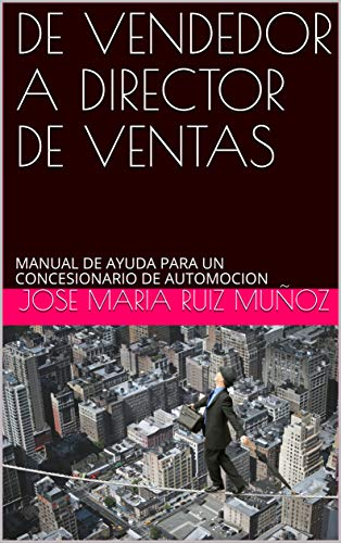 DE VENDEDOR A DIRECTOR DE VENTAS: MANUAL DE AYUDA PARA UN CONCESIONARIO DE AUTOMOCION