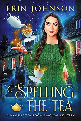 Spelling the Tea: The Vampire Tea Room Magical Mysteries by [Erin Johnson]