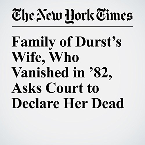 Family of Durst's Wife, Who Vanished in '82, Asks Court to Declare Her Dead audiobook cover art