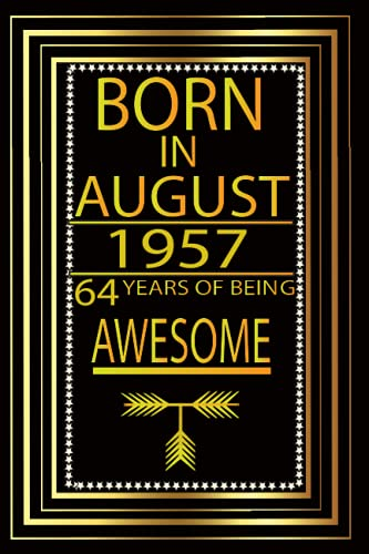 Born In August 1957 Notebook: 64 Year Awesome birthday gift for Men, Women,...