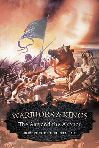 Book: Warriors and Kings - The Axe and the Akanor by Robert Cook Christenson