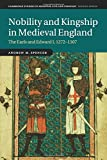 Nobility and Kingship in Medieval England: The Earls and Edward I, 1272?1307 (Cambridge Studies in Medieval Life and Thought: Fourth Series, Band 91) - Andrew M Spencer