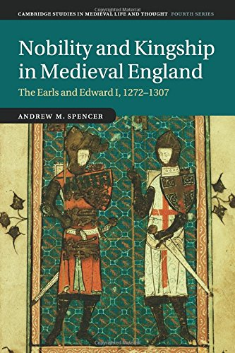 Nobility and Kingship in Medieval England: The Earls and Edward I, 1272–1307 (Cambridge Studies in Medieval Life and Thought: Fourth Series)