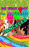 DO WHAT I SAY OR PLAYTIME IS CANCELED (English Edition)