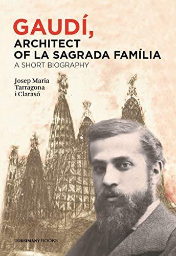 Gaudí, architect of La Sagrada Família - a short biography