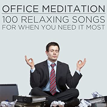 Office Meditation: 100 Relaxing Songs for When You Need It Most